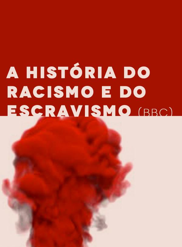 A História do Racismo e do Escravismo (BBC)